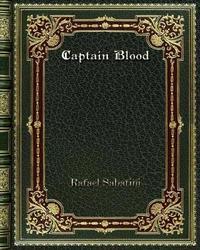 Captain Blood by Rafael Sabatini