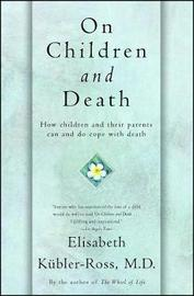 On Children and Death by Elisabeth Kubler Ross