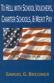 To Hell with School Vouchers, Charter Schools & Merit Pay by Samuel G. Breidner image