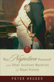 Was Napoleon Poisoned?: and Other Unsolved Mysteries of Royal History by Peter Haugen image