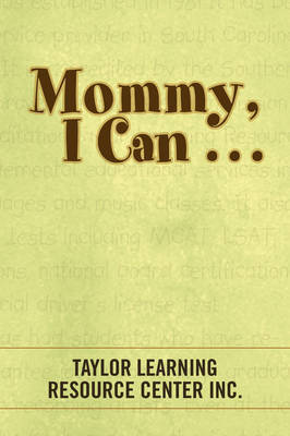 Mommy, I Can . . . by Taylor Learning Resource Center Inc.