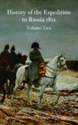History of the Expedition to Russia 1812: Volume Two by Philippe de Segur