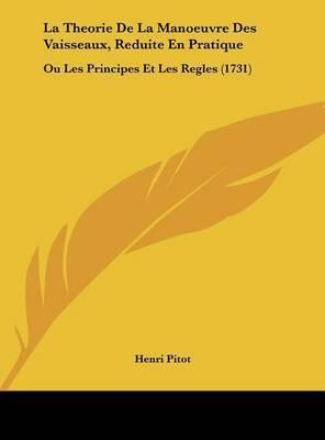 La Theorie de La Manoeuvre Des Vaisseaux, Reduite En Pratique: Ou Les Principes Et Les Regles (1731) by Henri Pitot