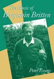 The Music of Benjamin Britten by Peter Evans
