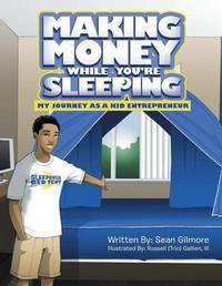 Making Money While You're Sleeping by Sean Gilmore