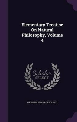 Elementary Treatise on Natural Philosophy, Volume 4 by Augustin Privat-Deschanel