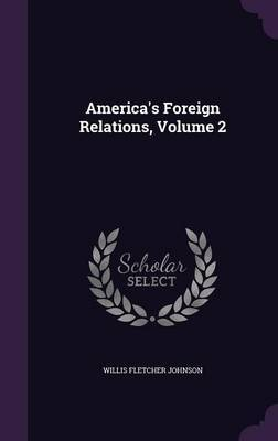 America's Foreign Relations, Volume 2 by Willis Fletcher Johnson image