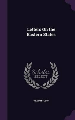 Letters on the Eastern States by William Tudor image