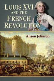 Louis XVI and the French Revolution by Alison Johnson