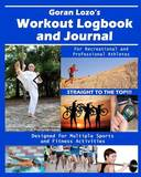 Goran Lozo's Workout Logbook and Journal: For Recreational and Professional Athletes, Designed for Multiple Sports and Fitness Activities by Goran Lozo