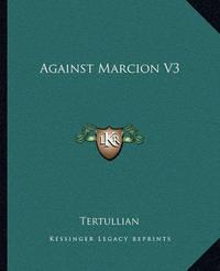 Against Marcion V3 by . Tertullian