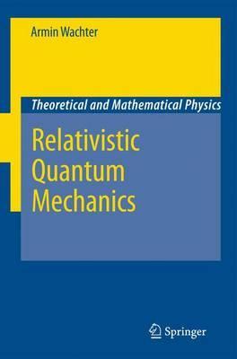 Relativistic Quantum Mechanics by Armin Wachter