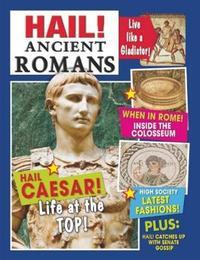 Hail!: Ancient Romans by Philip Steele