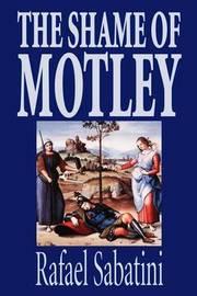 The Shame of Motley by Rafael Sabatini, Fiction by Rafael Sabatini