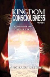 Kingdom Consciousness Volumne One by Michael Gissibl