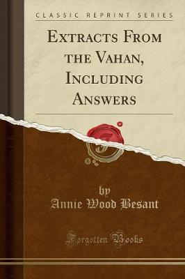 Extracts from the Vahan, Including Answers (Classic Reprint) by Annie Wood Besant