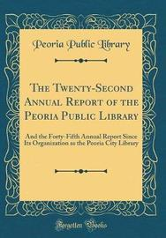 The Twenty-Second Annual Report of the Peoria Public Library by Peoria Public Library