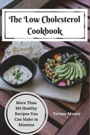The Low Cholesterol Cookbook by Teresa Moore