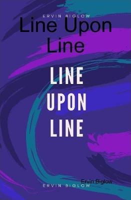 Line Upon Line by Ervin Biglow