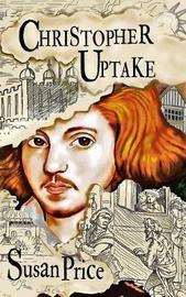 Christopher Uptake by Susan Price