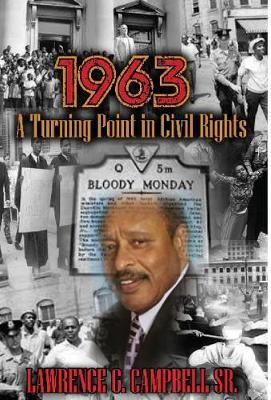 1963: A Turning Point in Civil Rights by Lawrence G Campbell