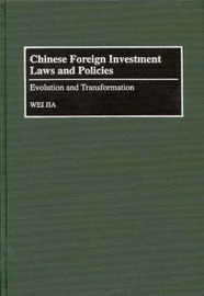 Chinese Foreign Investment Laws and Policies by Wei Jia
