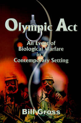 Olympic ACT: An Event of Biological Warfare in a Contemporary Setting by Bill Gross