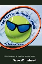 The Tennis Junkie's Guide (to Serious Humor) by Dave Whitehead image