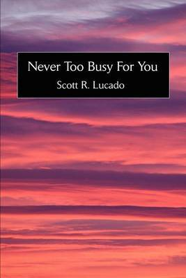 Never Too Busy for You by Scott R. Lucado image