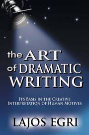The Art of Dramatic Writing by Lajos Egri image