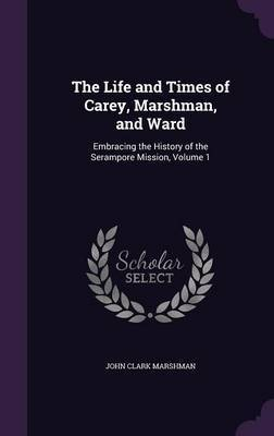 The Life and Times of Carey, Marshman, and Ward by John Clark Marshman image