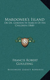 Marooner's Island: Or Dr. Gordon in Search of His Children (1868) by Francis Robert Goulding