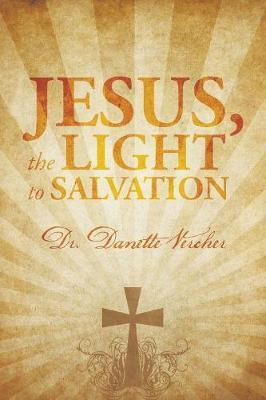 Jesus, the Light to Salvation by Dr Danette Vercher image