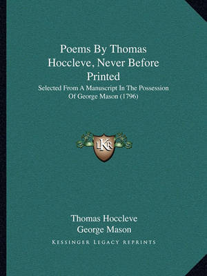 Poems by Thomas Hoccleve, Never Before Printed: Selected from a Manuscript in the Possession of George Mason (1796) by Thomas Hoccleve