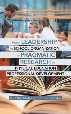 From Leadership in School Organization to Pragmatic Research in Physical Education Professional Development by Dr Ellie Abdi