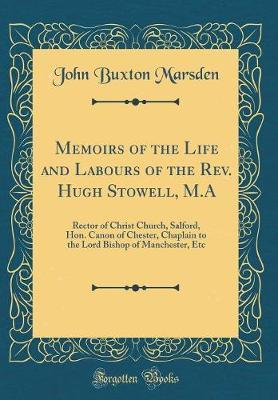 Memoirs of the Life and Labours of the Rev. Hugh Stowell, M.a by John Buxton Marsden