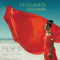 Fenfo: Something to Say by Fatoumata Diawara image