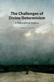 The Challenges of Divine Determinism by Peter Furlong