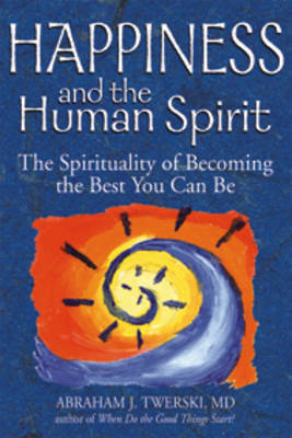 Happiness and the Human Spirit by Abraham J Twerski image