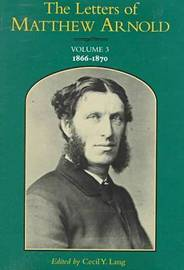 The Letters of Matthew Arnold v. 3; 1866-70 by Matthew Arnold