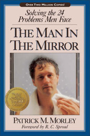 The Man in the Mirror: Solving the 24 Problems Men Face by Patrick M. Morley image