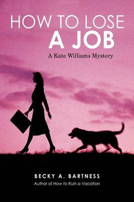 How to Lose a Job: A Kate Williams Mystery by Becky Bartness image