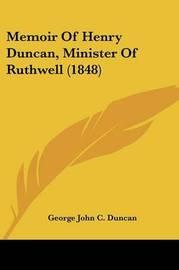 Memoir Of Henry Duncan, Minister Of Ruthwell (1848) by George John C Duncan image