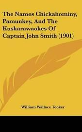 The Names Chickahominy, Pamunkey, and the Kuskarawaokes of Captain John Smith (1901) by William Wallace Tooker