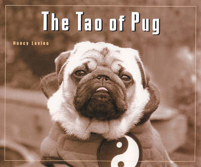 The Tao of Pug by Nancy Levine