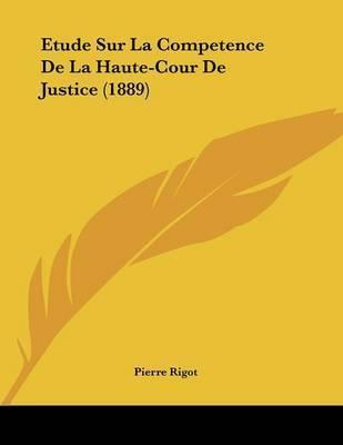 Etude Sur La Competence de La Haute-Cour de Justice (1889) by Pierre Rigot