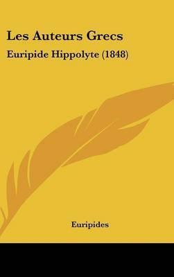 Les Auteurs Grecs: Euripide Hippolyte (1848) by * Euripides