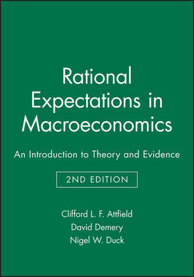Rational Expectations in Macroeconomics by Clifford L. F. Attfield
