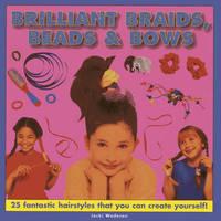 Brilliant Braids, Beads & Bows by Wadeson Jacki