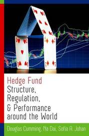 Hedge Fund Structure, Regulation, and Performance around the World by Douglas J. Cumming
